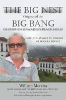 The Big Nest Originated the Big Bang of Stephen Hawking's Black Holes: Hope: The Answer to the Nihilism of Modern Physics (Paperback)