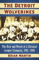 The Detroit Wolverines: The Rise and Wreck of a National League Champion, 1881-1888 (Paperback)