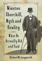 Winston Churchill, Myth and Reality: What He Actually Did and Said (Hardback)