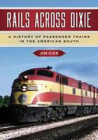Rails Across Dixie: A History of Passenger Trains in the American South (Paperback)