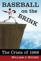Baseball on the Brink: The Crisis of 1968 (Paperback)