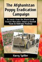 The Afghanistan Poppy Eradication Campaign: Accounts from the Black Hawk Counter-Narcotics Infantry Kandak Team in Helmand Province (Paperback)
