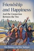 Friendship and Happiness: And the Connection Between the Two (Paperback)