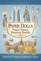Paper Dolls: Fragile Figures, Enduring Symbols (Paperback)