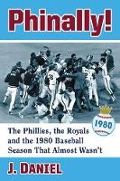 Phinally!: The Phillies, the Royals and the 1980 Baseball Season That Almost Wasn't (Paperback)