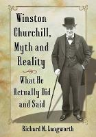 Winston Churchill, Myth and Reality: What He Actually Did and Said (Paperback)