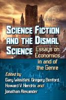 Science Fiction and the Dismal Science: Essays on Economics in and of the Genre (Paperback)