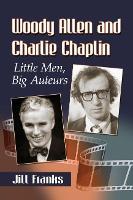 Woody Allen and Charlie Chaplin: Little Men, Big Auteurs (Paperback)