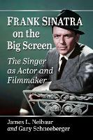 Frank Sinatra on the Big Screen: The Singer as Actor and Filmmaker (Paperback)
