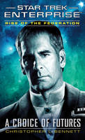 Rise of the Federation: A Choice of Futures - Star Trek: Enterprise (Paperback)