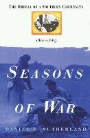 Seasons of War: The Ordeal of a Southern Community 1861-1865 (Paperback)