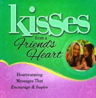 Kisses from a Friend's Heart: Heartwarming Messages that Encourage & Inspire (Paperback)