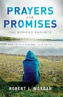 Prayers and Promises for Worried Parents: Hope for Your Prodigal. Help for You (Paperback)