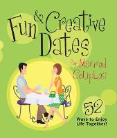 Fun & Creative Dates for Married Couples: 52 Ways to Enjoy Life Together (Paperback)