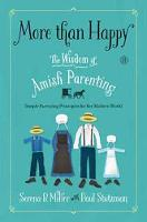 More Than Happy: The Wisdom of Amish Parenting (Hardback)