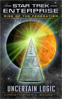 Rise of the Federation: Uncertain Logic - Star Trek: Enterprise (Paperback)