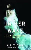 In Her Wake: A Ten Tiny Breaths Novella - The Ten Tiny Breaths Series 2 (Paperback)