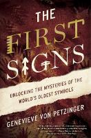 The First Signs: Unlocking the Mysteries of the World's Oldest Symbols (Hardback)