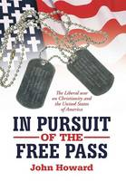 In Pursuit of the Free Pass: The Liberal War on Christianity and the United States of America (Hardback)