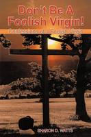 Don't Be a Foolish Virgin!: Confessions of a Foolish Virgin (Paperback)