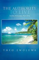 The Authority to Live: Godly Attitudes (Paperback)
