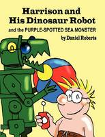 Harrison and his Dinosaur Robot and the Purple Spotted Sea Monster (Paperback)