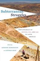 Subterranean Struggles: New Dynamics of Mining, Oil, and Gas in Latin America - Peter T. Flawn Series in Natural Resource Management and Conservation (Paperback)