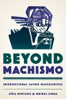Beyond Machismo: Intersectional Latino Masculinities - Chicana Matters (Paperback)