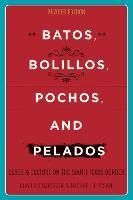 Batos, Bolillos, Pochos, and Pelados: Class and Culture on the South Texas Border (Hardback)