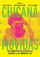 Chicana Movidas: New Narratives of Activism and Feminism in the Movement Era (Paperback)