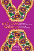meXicana Fashions: Politics, Self-Adornment, and Identity Construction (Hardback)