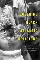 Queering Black Atlantic Religions: Transcorporeality in Candomble, Santeria, and Vodou - Religious Cultures of African and African Diaspora People (Paperback)