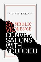 Symbolic Violence: Conversations with Bourdieu (Hardback)