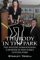 The Body in the Park: The Mystery Surrounding a Murder in New York's Central Park (Paperback)