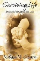 Surviving Life: Through Faith, Hope and Love (Hardback)