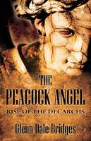 The Peacock Angel: Rise of the Decarchs (Paperback)