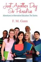 Just Another Day in Paradise: Adventures in Alternative Education: The Stories (Paperback)