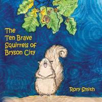 The Ten Brave Squirrels of Bryson City (Paperback)