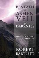 Beneath the Ashen Veil of Darkness: A Post-Apocalypitic Tale of the Midwest (Paperback)