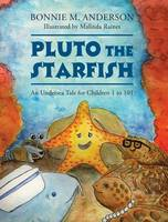 Pluto The Starfish: An Undersea Tale for Children 1 to 101 (Hardback)
