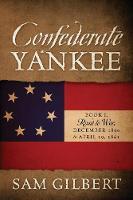 Confederate Yankee: Book I Road to War December 1860 to April 19, 1861 (Paperback)