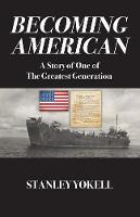 Becoming American: A Story of One of The Greatest Generation (Paperback)