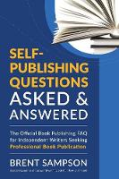 Self-Publishing Questions Asked & Answered: The Official Book Publishing FAQ for Independent Writers Seeking Professional Book Publication (Paperback)