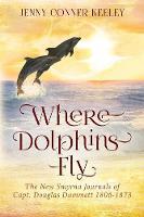 Where Dolphins Fly: New Smyrna Journals of Capt. Douglas Dummett 1806-1873 (Paperback)