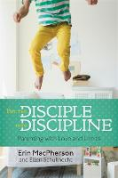 Put The Disciple Into Discipline: Parenting with Love and Limits (Paperback)