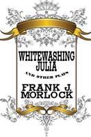 Whitewashing Julia and Other Plays (Paperback)