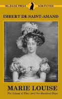 Marie Louise, the Island of Elba, and the Hundred Days - Famous Women of the French Court (Paperback)