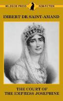 The Court of the Empress Josephine - Famous Women of the French Court (Paperback)