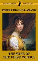 The Wife of the First Consul - Famous Women of the French Court (Paperback)