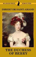 The Duchess of Berry and the Court of Louis XVIII - Famous Women of the French Court (Paperback)